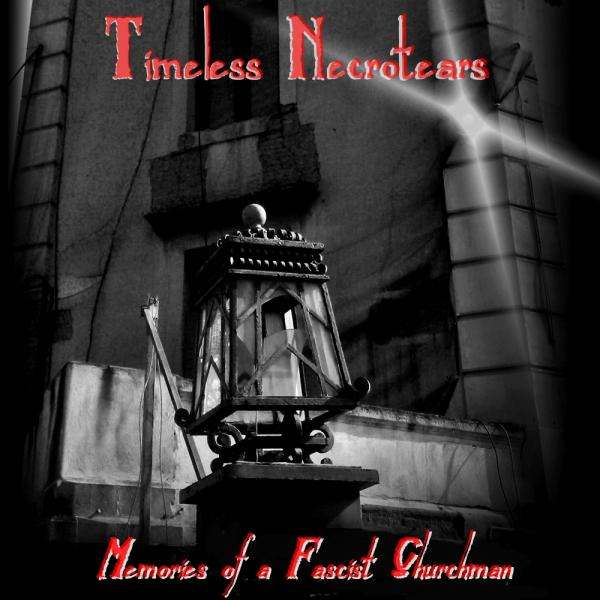 Timeless Necrotears  - Memories Of A Fascist Churchman