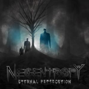 Negentropy  - Eternal Persecution