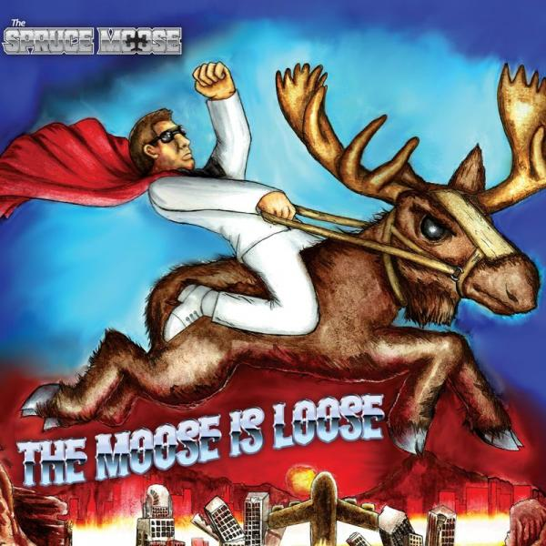 The Spruce Moose - The Moose Is Loose