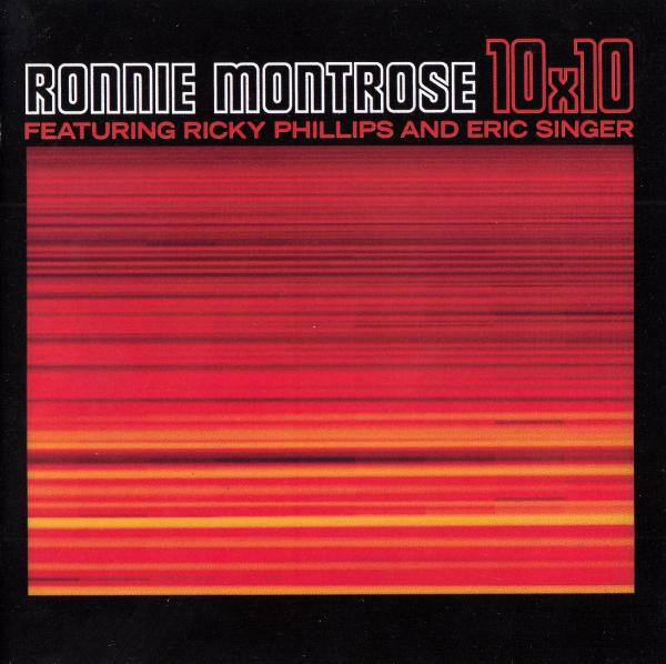 Ronnie Montrose, Ricky Phillips And Eric Singer - 10x10
