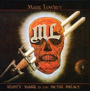 Mark Lowrey - Rusty Mark In The Metal Palace