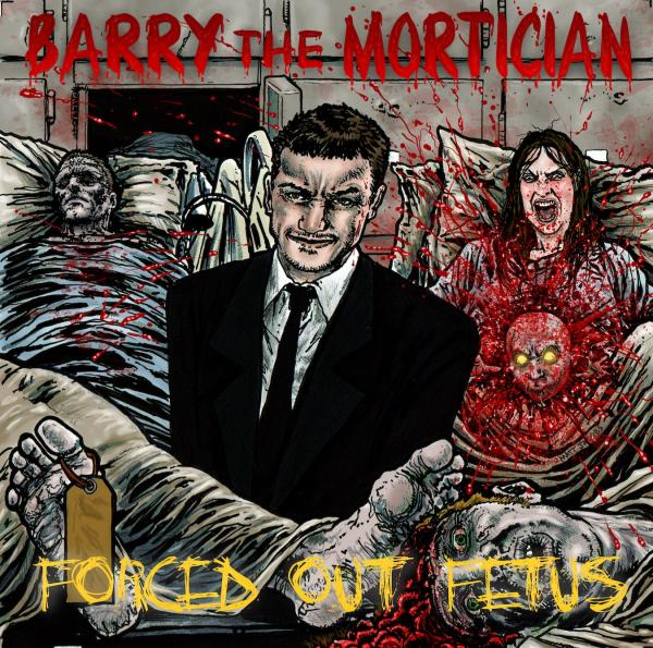 Barry The Mortician - Forced Out Fetus