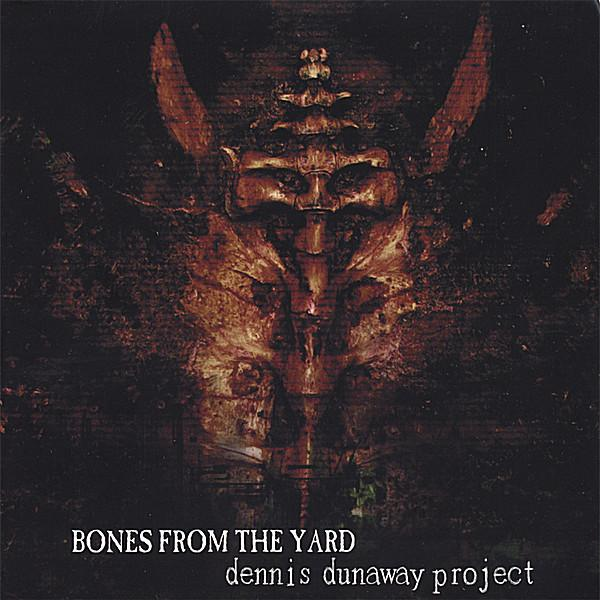 Dennis Dunaway Project - Bones From The Yard