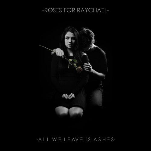 Roses For Raychael - All We Leave Is Ashes