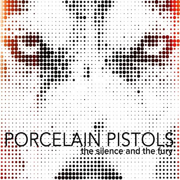 Porcelain Pistols - The Silence and the Fury