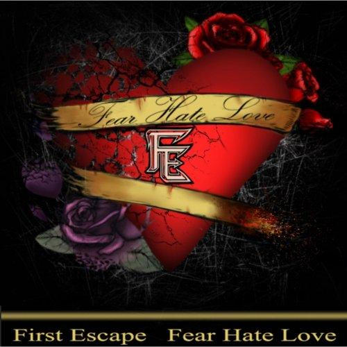 First Escape - Fear Hate Love