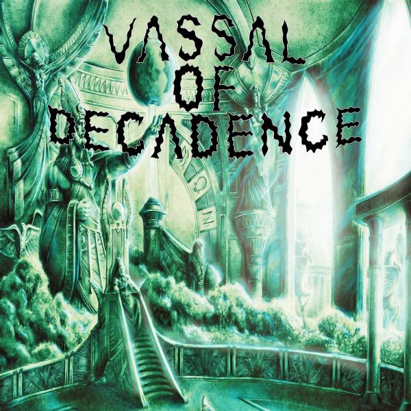 Vassal Of Decadence - Discography (2014 - 2019)