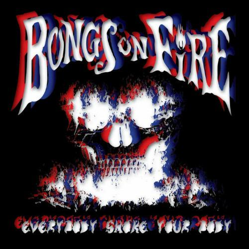 Bongs On Fire - Everybody Smoke Your Body