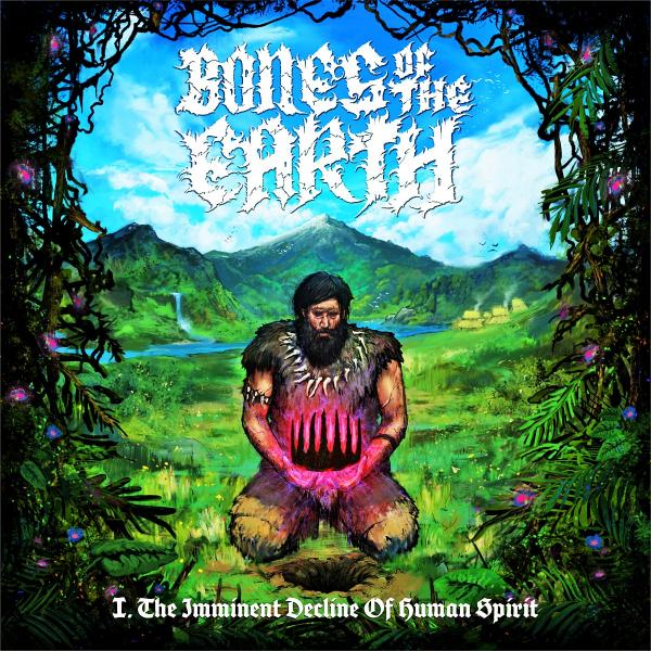 Bones Of The Earth - I. The Imminent Decline Of Human Spirit (EP)
