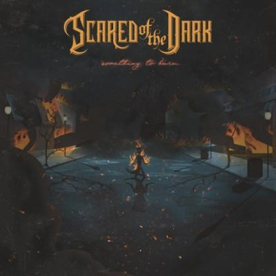 Scared of the Dark - Something to Burn