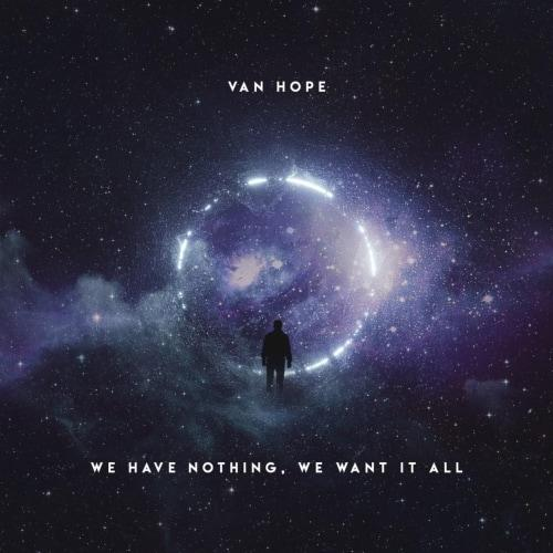 Van Hope - We Have Nothing, We Want It All