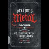 Albert Mudrian - Precious Metal: Decibel Presents the Stories Behind 25 Extreme Metal Masterpieces