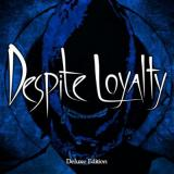 Despite Loyalty - Despite Loyalty (Deluxe Edition)