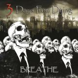 3 Days from Dying - Breathe