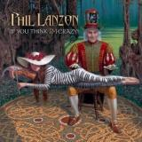 Phil Lanzon  - (Uriah Heep) If You Think I'm Crazy!