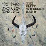 The Cliff Wheeler Band - To the Bone