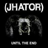 (Jhator) - Until The End (EP)