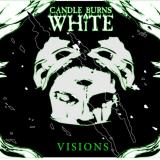 Candle Burns White - Visions
