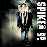 Spike 1000 - Waste of Skin