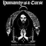 Humanity is A Curse - Raging for a Lighthouse