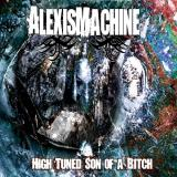 AlexisMachine - High Tuned Son Of A Bitch