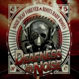 Deafness By Noise - Noize Deaf Forever-Roots Baby Roots