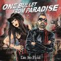 Die So Fluid - One Bullet From Paradise